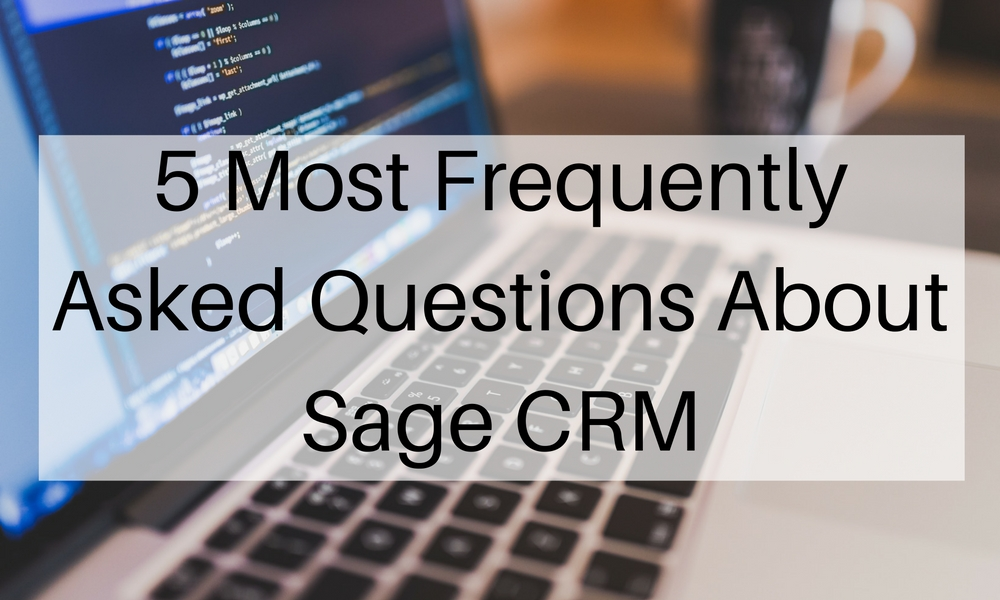 5 most frequently asked questions about sage crm